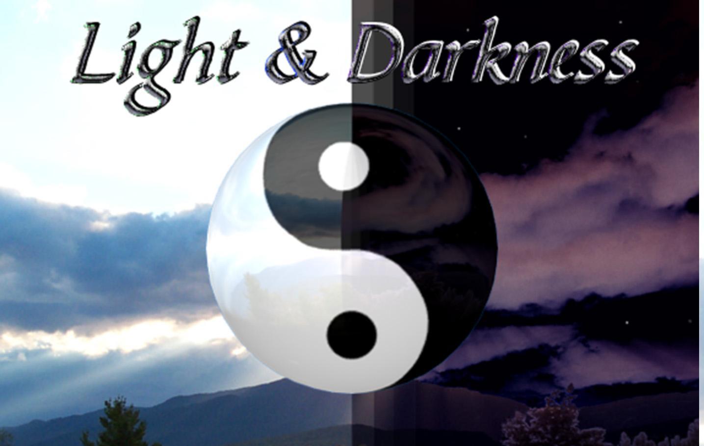 Светлината и Тъмнината вървят заедно в този свят!