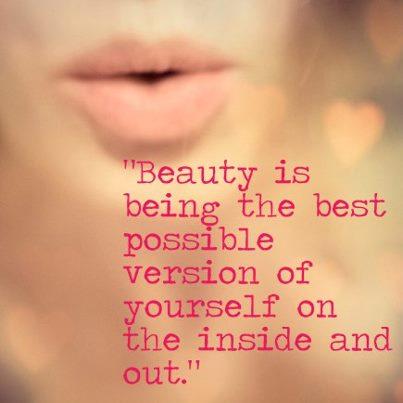 Красотата - това е да бъдеш най-добрата възможна версия на себе си!