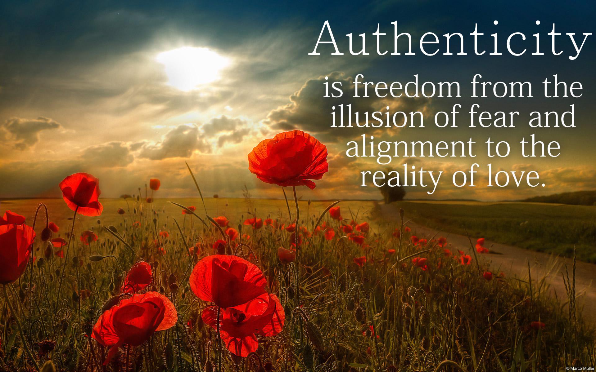 Автентичността е освобожение от илюзията на страха и присъединяване към реалността от Любов!