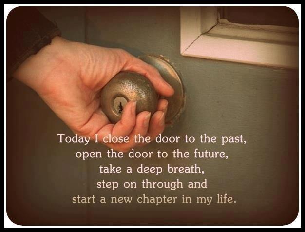 Днес аз избирам да затворя вратата към миналото, да отворя вратата към бъдещето, да поема дълбоко дъх, да пристъпя напред и да започна нова глава от живота си!!!