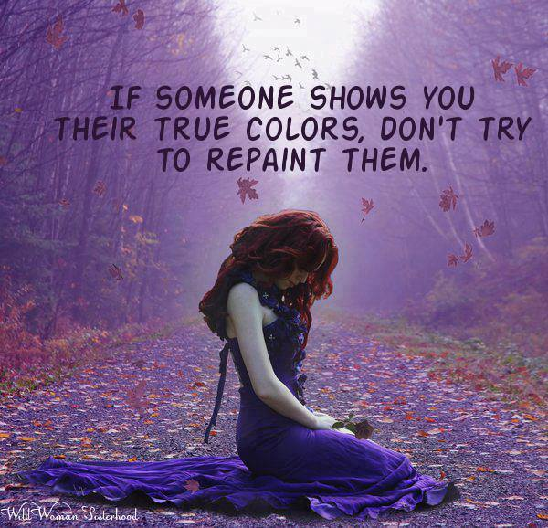 If someone shows you their true colors...