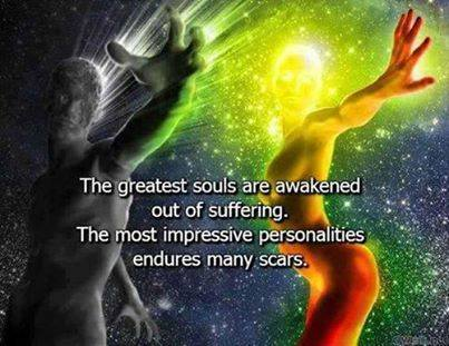 The greatest souls are awakened out of suffering