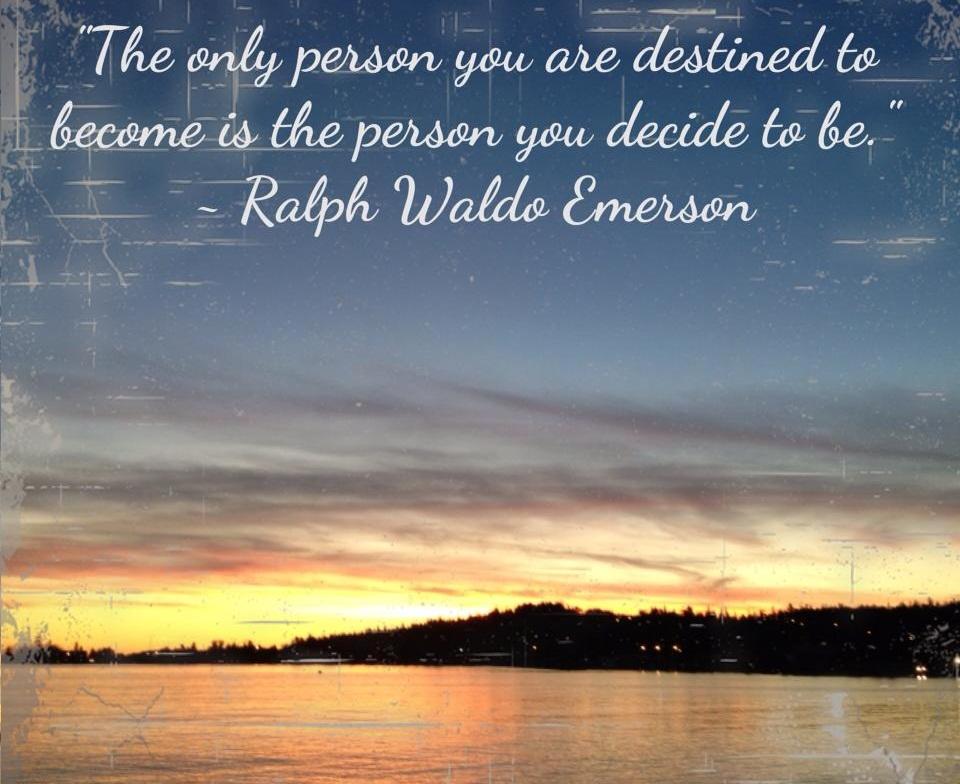Единственият човек, който ти е предопределено от съдбата да бъдеш, е точно този, в който решиш да се превърнеш!