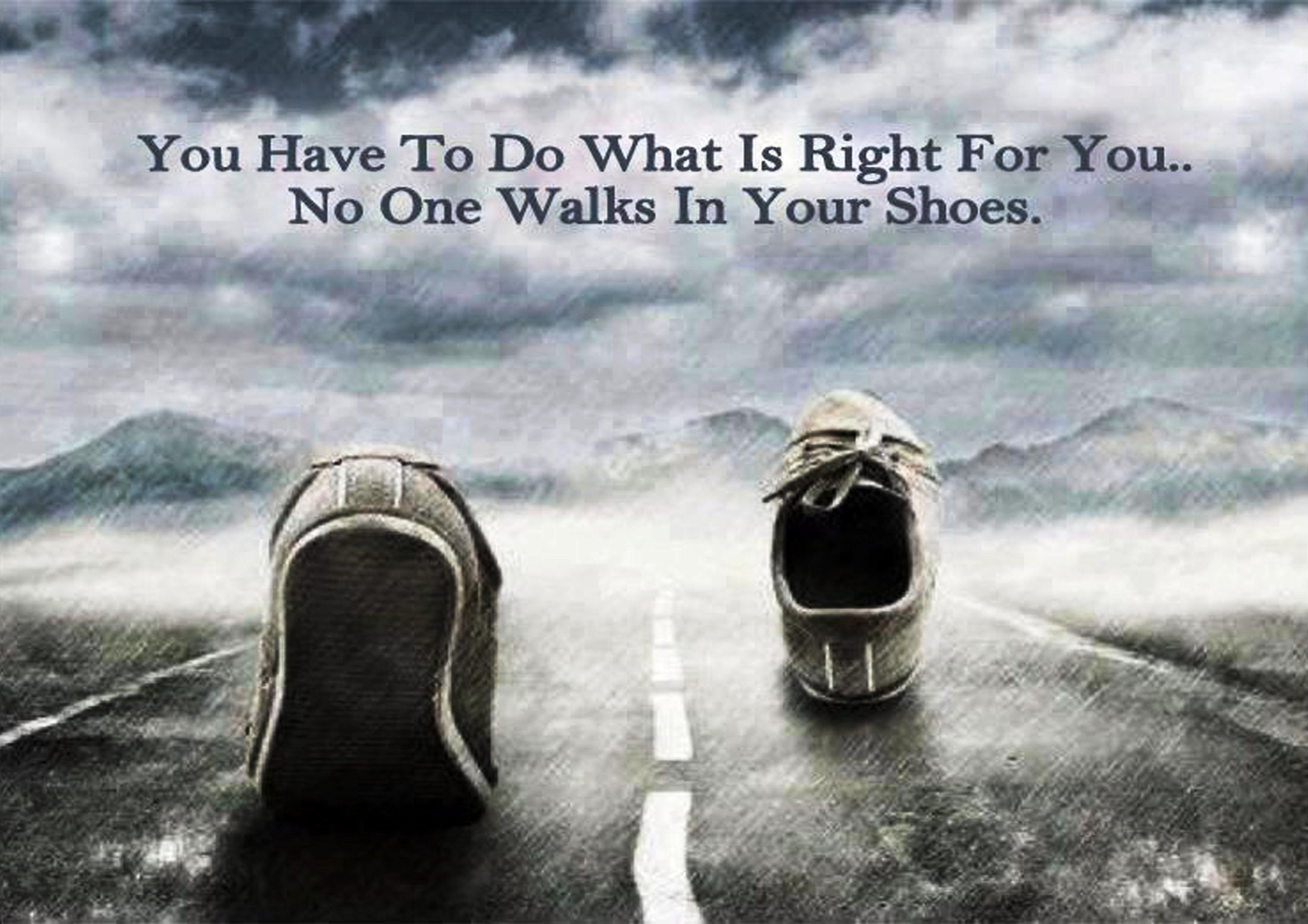 Трябва да правиш това, което ти харесва и което е добро за теб! Никой друг няма да изживее живота ти и да извърви твоя Път вместо теб!